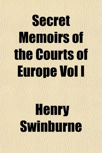 Secret Memoirs of the Courts of Europe Vol I