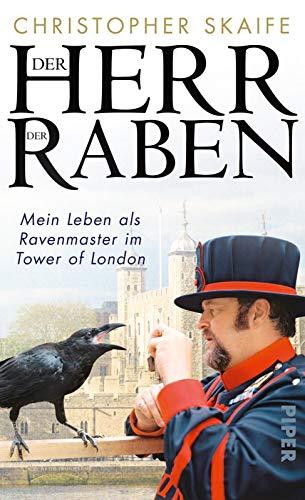 Der Herr der Raben: Mein Leben als Ravenmaster im Tower von London