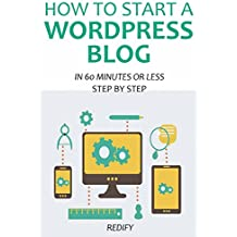 HOW TO START A WORDPRESS BLOG (2016): IN 60 MINUTES OR LESS (English Edition)