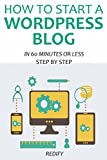HOW TO START A WORDPRESS BLOG (2016): IN 60 MINUTES OR LESS