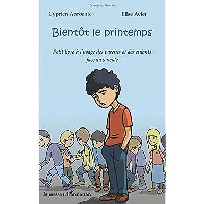 Bientôt le printemps: Petit livre à l'usage des parents et des enfants face au suicide