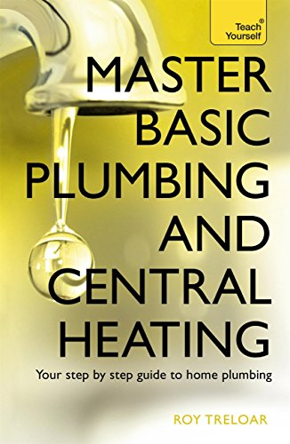 Master Basic Plumbing And Central Heating: Teach Yourself: A quick guide to plumbing and heating jobs, including basic emergency repairs (English Edition)