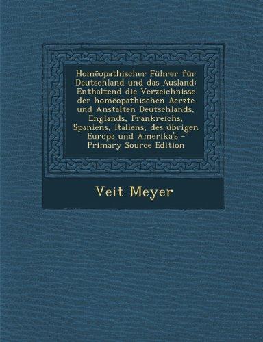 Homeopathischer Fuhrer Fur Deutschland Und Das Ausland: Enthaltend Die Verzeichnisse Der Homeopathischen Aerzte Und Anstalten Deutschlands, Englands,
