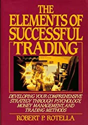 The Elements of Successful Trading: Developing Your Comprehensive Strategy Through Psychology, Money Management, and Trading Methods by Robert Rotella (1992-08-25)
