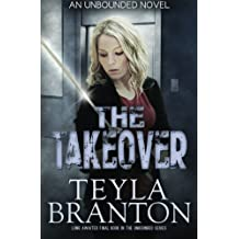 The Takeover (Unbounded) (Volume 5) by Teyla Branton (2015-09-30)