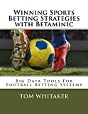 Winning Sports Betting Strategies with Betaminic Big Data Tools for Football Betting Systems: A step-by-step guide to using the Betamin Builder Data Analysis ... soccer betting systems (English Edition)