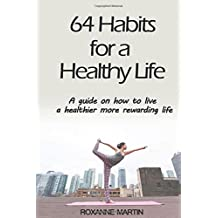 64 Habits for a Healthy Life: A guide on how to live a healthier  more rewarding life