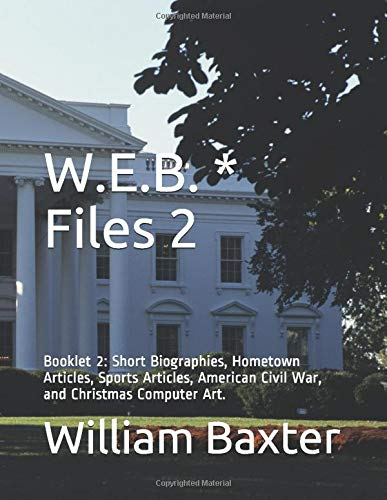 W.E.B. Files 2: Booklet 2: Short Biographies, Hometown Articles, Sports Articles, American Civil War, and Christmas Computer Art. Anaheim Computer