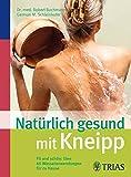 Natürlich gesund mit Kneipp: Fit und schön: über 60 Wasseranwendungen für zu Hause - Robert Bachmann