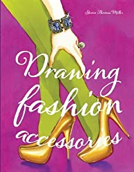 Drawing Fashion Accessories by Steven Thomas Miller (2012) Paperback