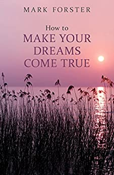 How to Make Your Dreams Come True (Help Yourself Book 14) by [Forster, Mark]