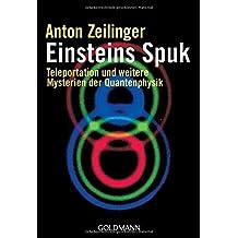 Einsteins Spuk: Teleportation und weitere Mysterien der Quantenphysik