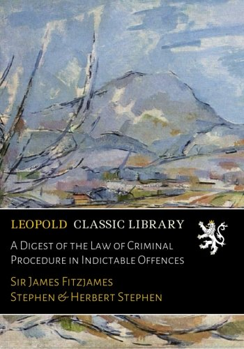 A Digest of the Law of Criminal Procedure in Indictable Offences por Sir James Fitzjames Stephen