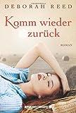 'Komm wieder zurück: Roman' von Deborah Reed
