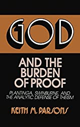 God & The Burden Of Proof: Plantinga, Swinburne, & The Analytic Defense Of Theism (Frontiers Of Philosophy)