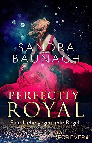 Perfectly Royal: Eine Liebe gegen jede Regel (Ein Royals-Roman 1) von [Baunach, Sandra]