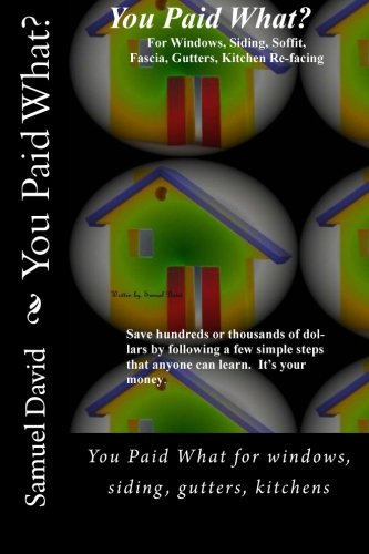 you-paid-what-you-paid-what-for-windows-siding-gutters-kitchens-volume-1