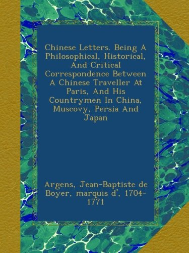 Chinese Letters. Being A Philosophical, Historical, And Critical Correspondence Between A Chinese Traveller At Paris, And His Countrymen In China, Muscovy, Persia And Japan China Marquis