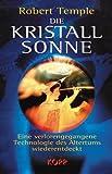 Die Kristall-Sonne: Eine verlorengegangene Technologie des Altertums wiederentdeckt by Robert K. G. Temple (2002-09-05) - Robert K. G. Temple;Andreas Zantop