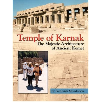 [(Temple of Karnak: The Majestic Architecture of Ancient Kemet * * )] [Author: Frederick Monderson] [Sep-2007]