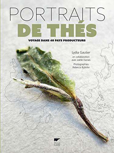 Portraits de thés - Voyage dans 40 pays producteurs par Lydia Gautier
