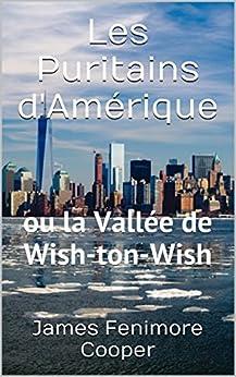 Les Puritains d'Amérique: ou la Vallée de Wish-ton-Wish (French Edition)