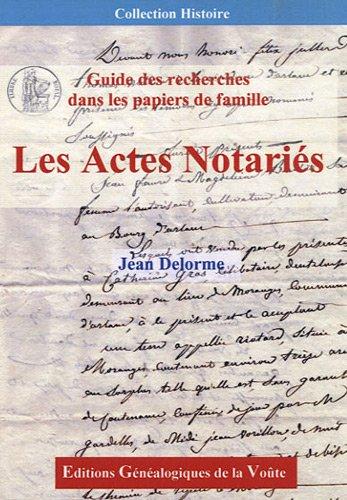 Les Actes Notariés : Guide de recherches dans les papiers de famille par Jean Delorme