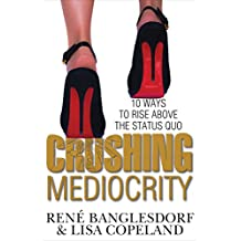 CRUSHING MEDIOCRITY: 10 Ways to Rise Above The Status Quo (English Edition)