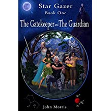 The Gatekeeper and The Guardian: Volume 1 (Star Gazer)
