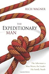 EXPEDITIONARY MAN: The Adventure a Man Wants, the Leader His Family Needs by WAGNER RICH (2008-06-27)