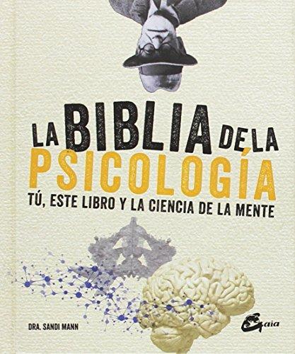 La biblia de la psicología. Tú, este libro y la ciencia de la mente (Biblias Ciencia)