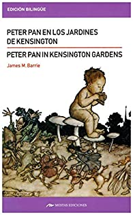 Peter Pan en los jardines de Kensington/ Peter Pan in Kensington Garden par J.M. Barrie