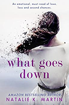 What Goes Down: An emotional must-read of love, loss and second chances by [Martin, Natalie K.]