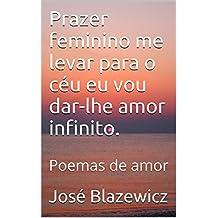 Prazer feminino me levar para o céu eu vou dar-lhe amor infinito.: Poemas de amor (Portuguese Edition)