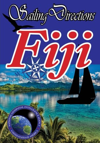 Sailing Directions Fiji: Pacific Pilot por National Geospatial Intelligence Agency