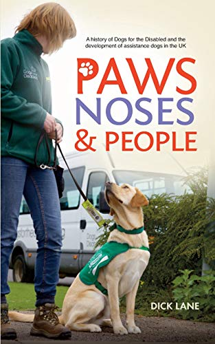 Paws, Noses & People: A history of Dogs for the Disabled and the development of assistance dogs in the UK
