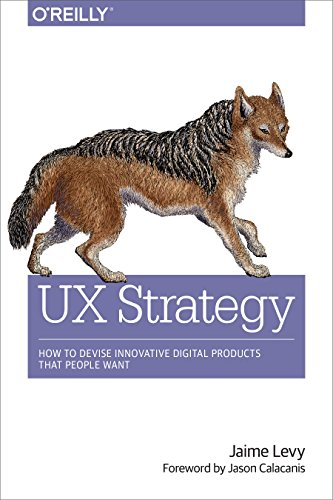 UX Strategy: How to Devise Innovative Digital Products that People Want (English Edition)