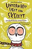 Unterm Bett liegt ein Skelett - Gruselgedichte für mutige Kinder - Arne Rautenberg