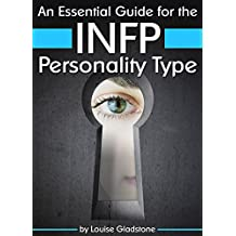 An Essential Guide for the INFP Personality Type: Insight into INFP Personality Traits and Guidance for Your Career and Relationships (MBTI INFP) (English Edition)