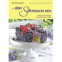Aber süß muss es sein: Verführerische Rezepte aus norddeutschen Cafés