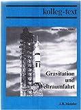 Gravitation und Weltraumfahrt. Grundkurs Physik in der Sekundarstufe II - Hanne Müller-Arnke
