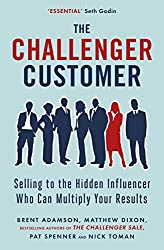 The Challenger Customer: Selling to the Hidden Influencer Who Can Multiply Your Results (English Edition)