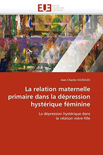 La relation maternelle primaire dans la dépression hystérique féminine par Jean-Charles KOZIOLEK