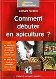 Comment débuter en apiculture ? Tous les éléments techniques et pratiques pour faire ses premiers pas en apiculture (matériel, techniques, réglementation, coût...).