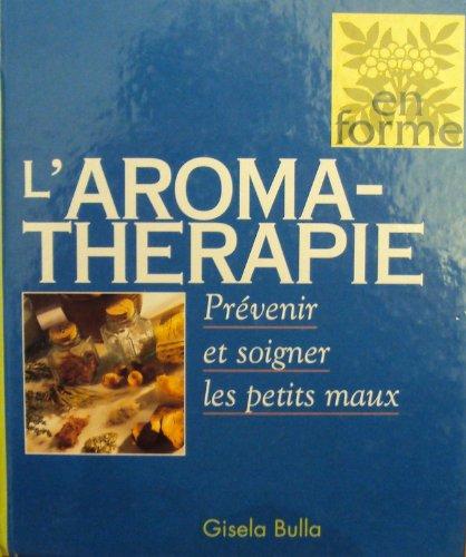 L'aromathérapie : Prévenir et soigner les petits maux (En forme)