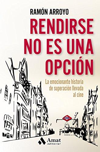 Rendirse no es una opción por Ramón Arroyo Prieto