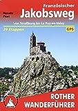Französischer Jakobsweg: Von Straßburg bis Le Puy-en-Velay. 39 Etappen. Mit GPS-Tracks (Rother Wanderführer) - Renate Florl