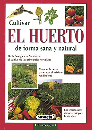 Cultivar el huerto de forma sana y natural (Pequeñas Joyas) por Susaeta Ediciones S  A