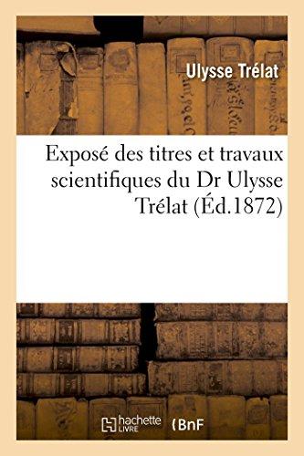 Expos des titres et travaux scientifiques du Dr Ulysse Trlat
