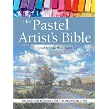 The Pastel Artist's Bible: An Essential Reference for the Practising Artist